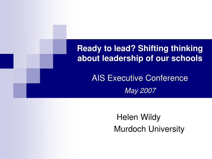 ready to lead shifting thinking about leadership of our schools ais executive conference may 2007 n.