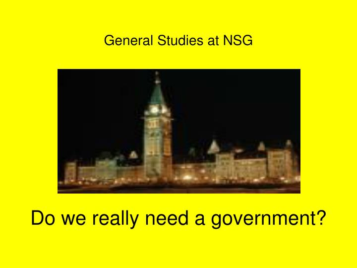 general studies at nsg do we really need a government n.