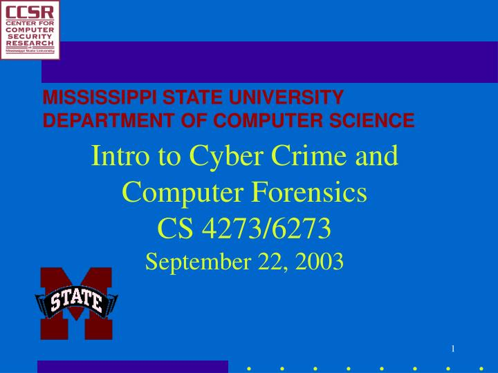 Intro to cyber crime and computer forensics cs 4273 6273 september 22 2003