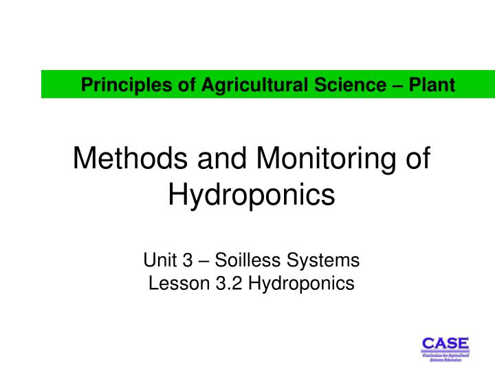 Methods and monitoring of hydroponics unit 3 soilless systems lesson 3 2 hydroponics