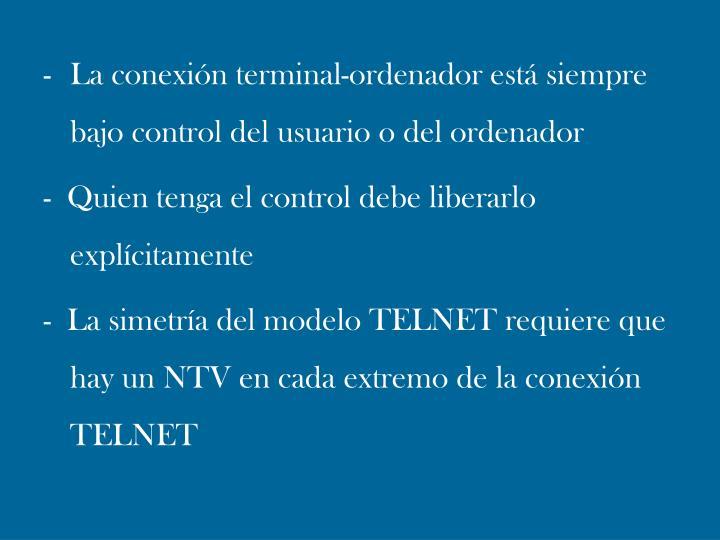 -La conexión terminal-ordenador está siempre bajo control del usuario o del ordenador