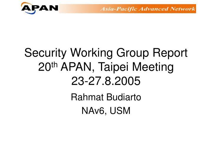 security working group report 20 th apan taipei meeting 23 27 8 2005 n.
