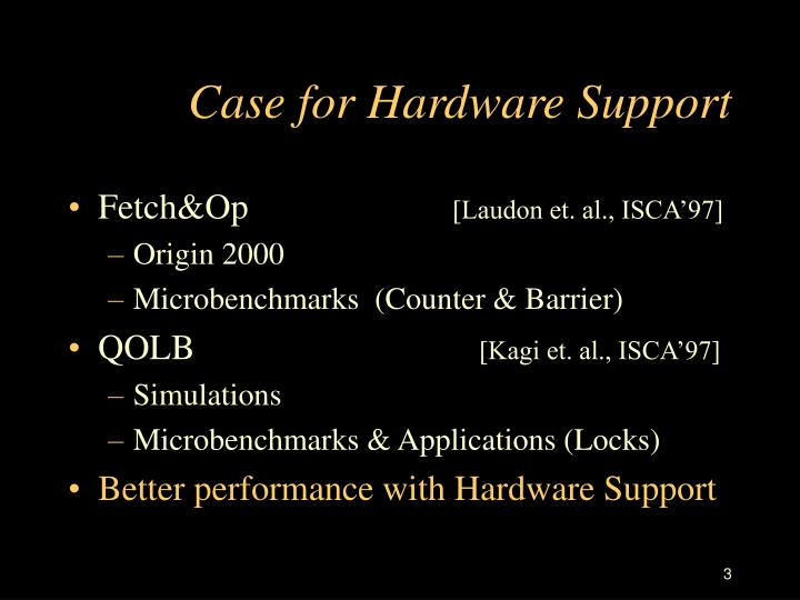 Case for hardware support