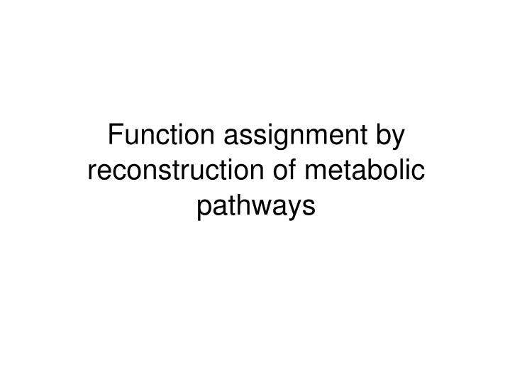 Function assignment by reconstruction of metabolic pathways