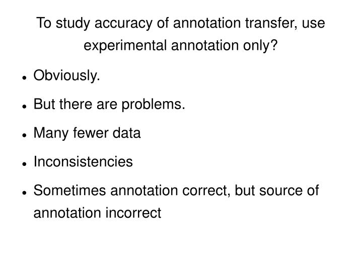 To study accuracy of annotation transfer, use experimental annotation only?