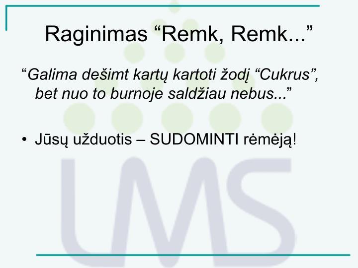"""Raginimas """"Remk, Remk..."""""""