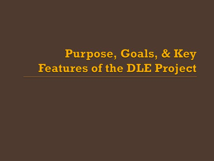 Purpose goals key features of the dle project
