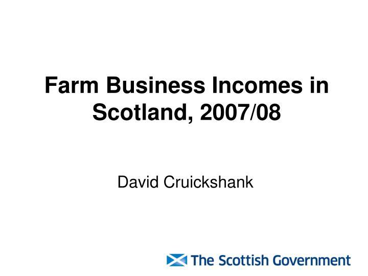 Farm business incomes in scotland 2007 08