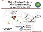 major pipeline projects certificated mmcf d january 2005 to april 2006