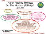 major pipeline projects on the horizon mmcf d april 2006