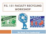 p s 151 faculty recycling workshop