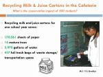 recycling milk juice cartons in the cafeteria what is the conservation impact of 500 students