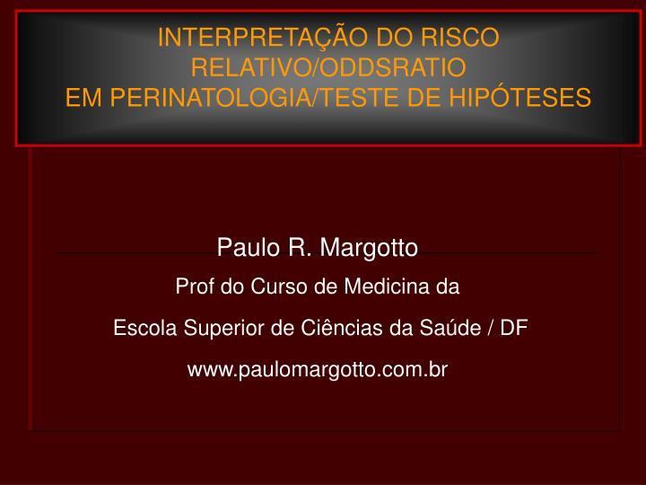 Interpreta o do risco relativo oddsratio em perinatologia teste de hip teses