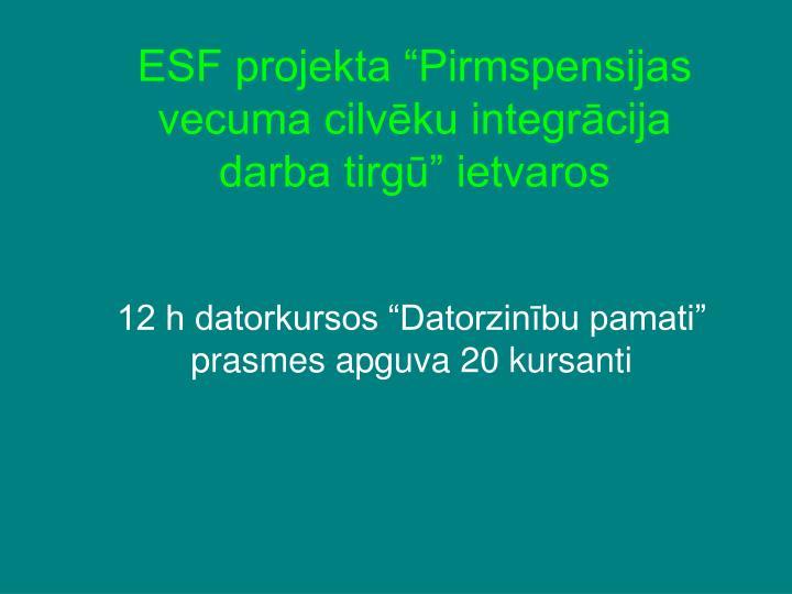 """ESF projekta """"Pirmspensijas vecuma cilvēku integrācija"""