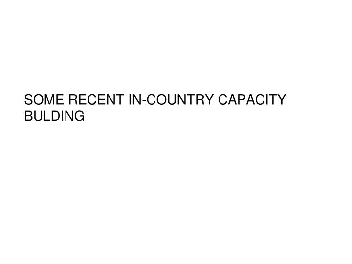 SOME RECENT IN-COUNTRY CAPACITY BULDING