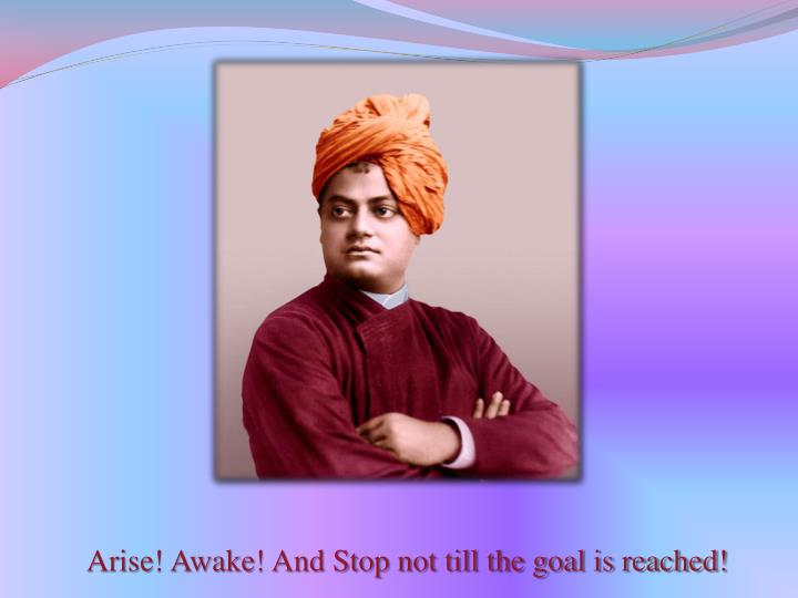 Arise awake and stop not till the goal is reached