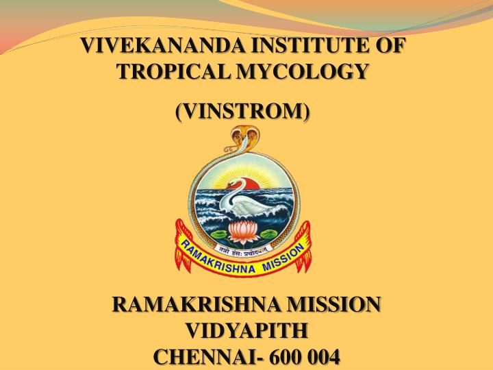 VIVEKANANDA INSTITUTE OF TROPICAL MYCOLOGY