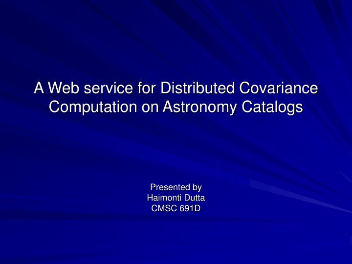 A web service for distributed covariance computation on astronomy catalogs