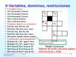 6 variables dominios restricciones