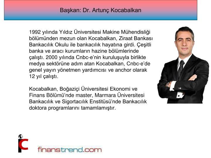 Başkan: Dr. Artunç Kocabalkan