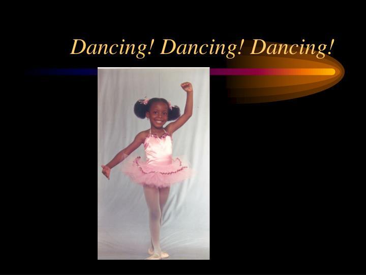 Dancing! Dancing! Dancing!