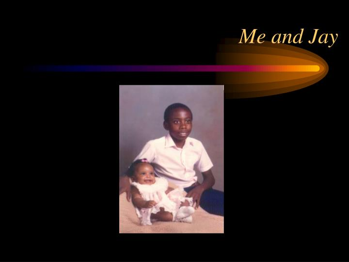 Me and Jay