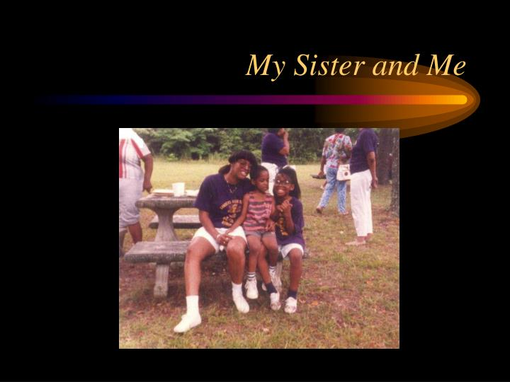 My Sister and Me