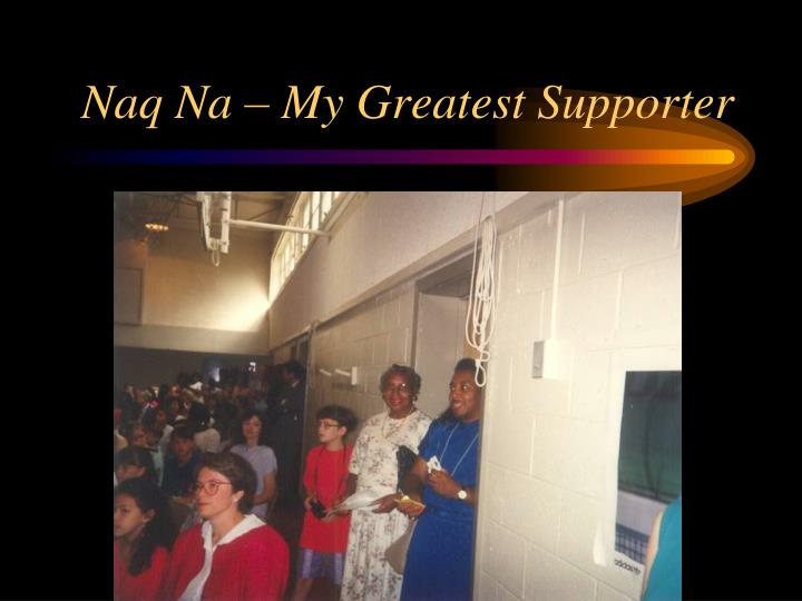 Naq Na – My Greatest Supporter