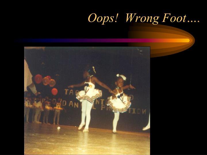 Oops!  Wrong Foot….