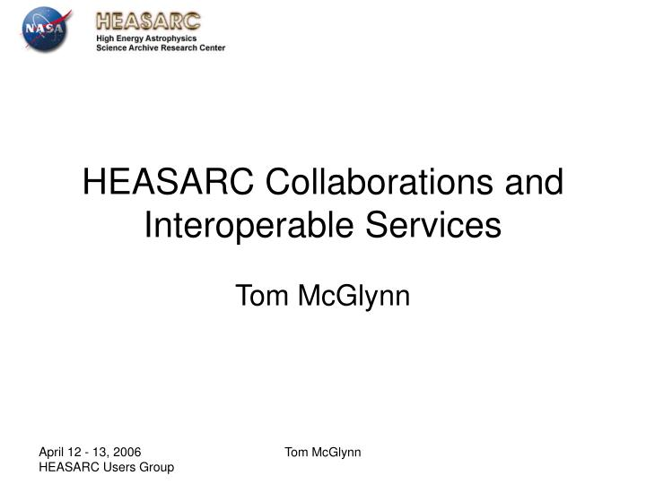 Heasarc collaborations and interoperable services