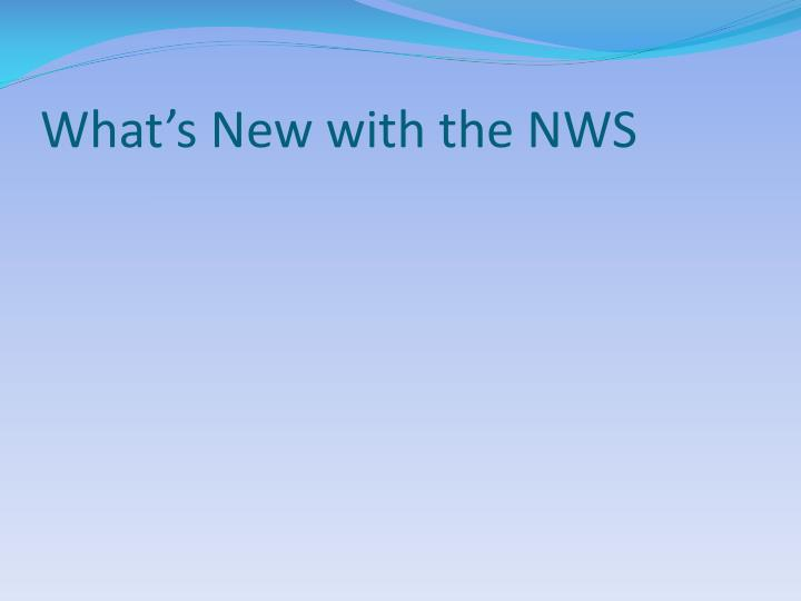 What's New with the NWS