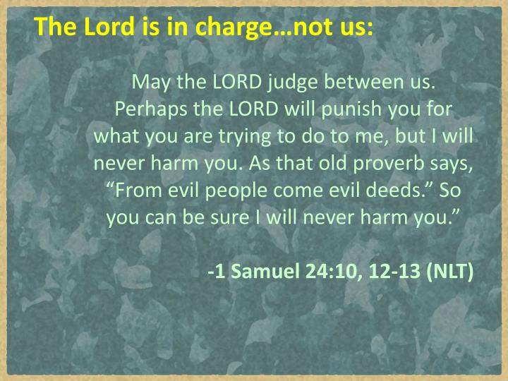 The Lord is in charge…not us: