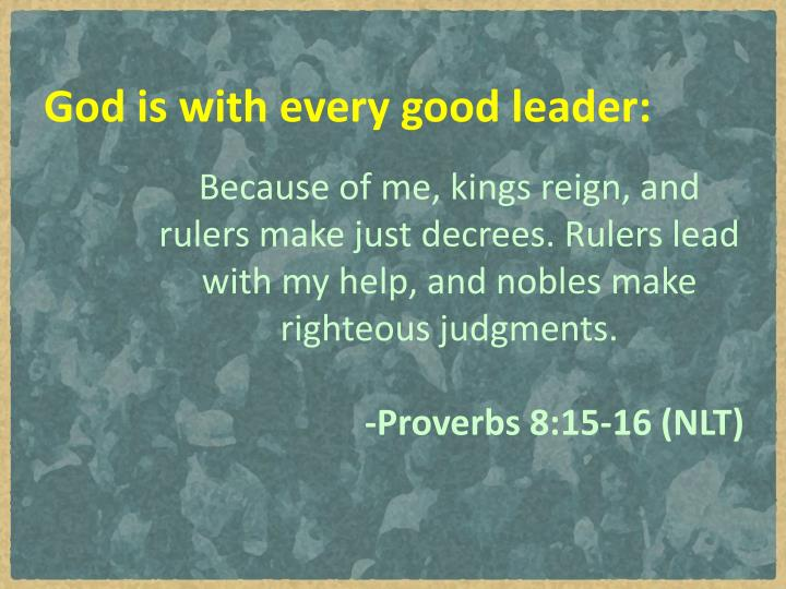 God is with every good leader:
