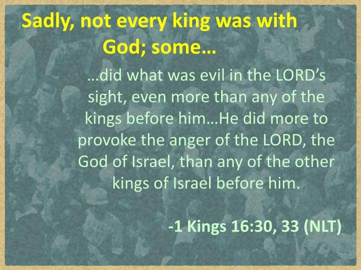 Sadly, not every king was with God; some…