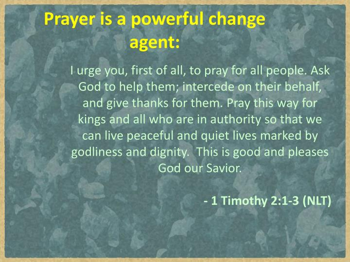 Prayer is a powerful change agent: