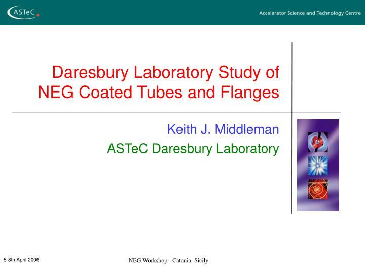 Daresbury laboratory study of neg coated tubes and flanges