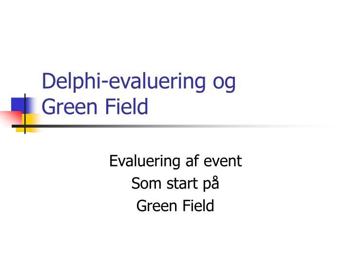 Delphi evaluering og green field