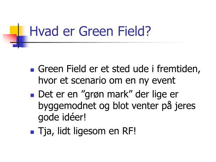 Hvad er green field