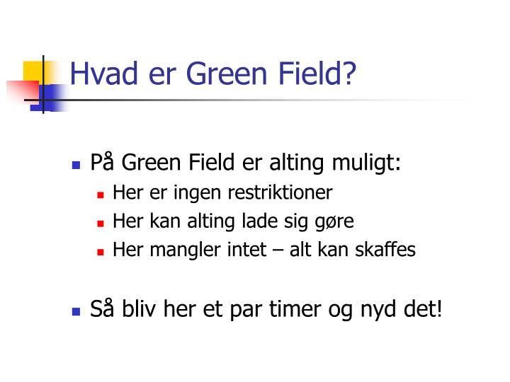 Hvad er Green Field?
