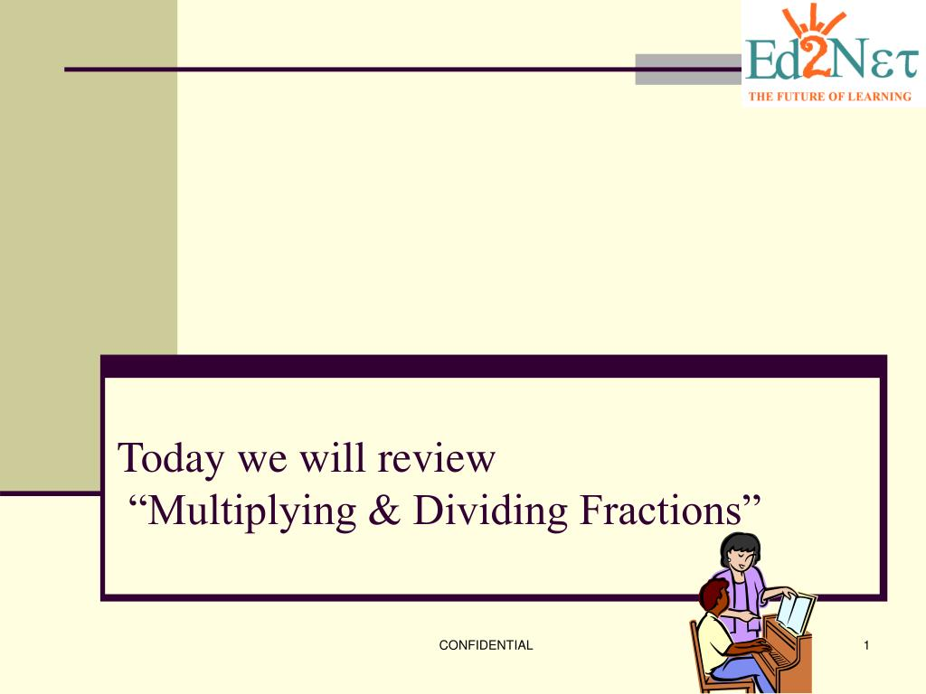 "ppt - today we will review ""multiplying & dividing fractions"