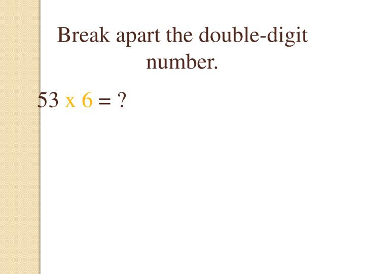Break apart the double-digit number.