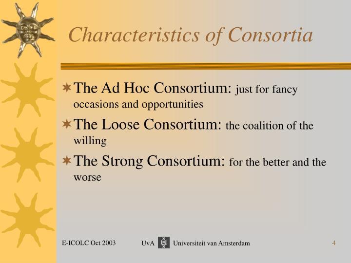 Characteristics of Consortia