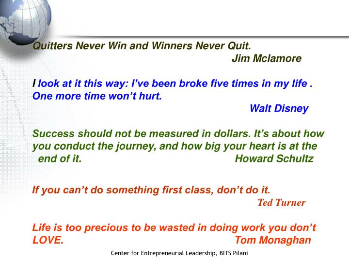 Quitters Never Win and Winners Never Quit.