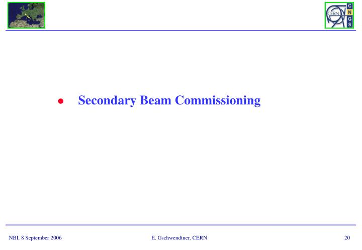 Secondary Beam Commissioning