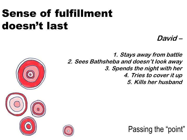 Sense of fulfillment doesn't last