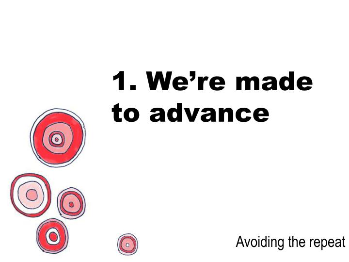 1. We're made to advance