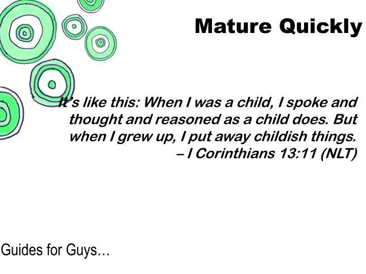 Mature Quickly