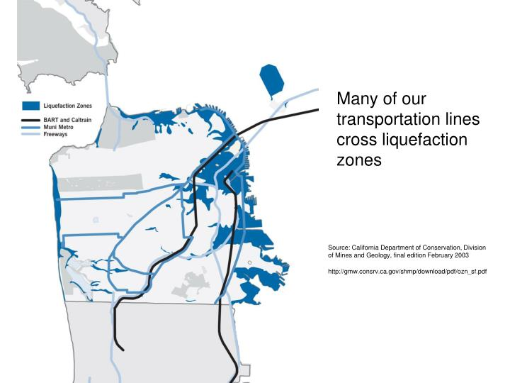 Many of our transportation lines cross liquefaction zones