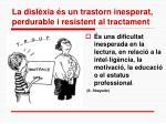 la disl xia s un trastorn inesperat perdurable i resistent al tractament