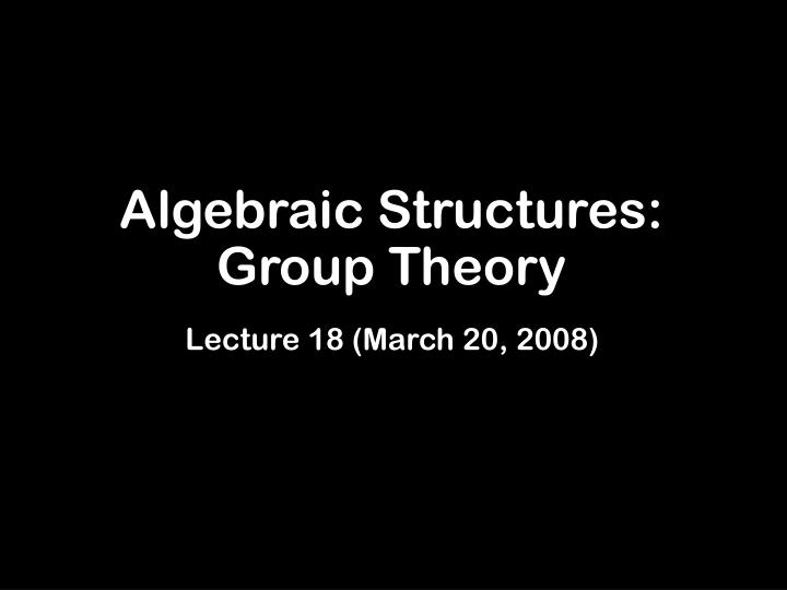 Algebraic Structures: Group Theory